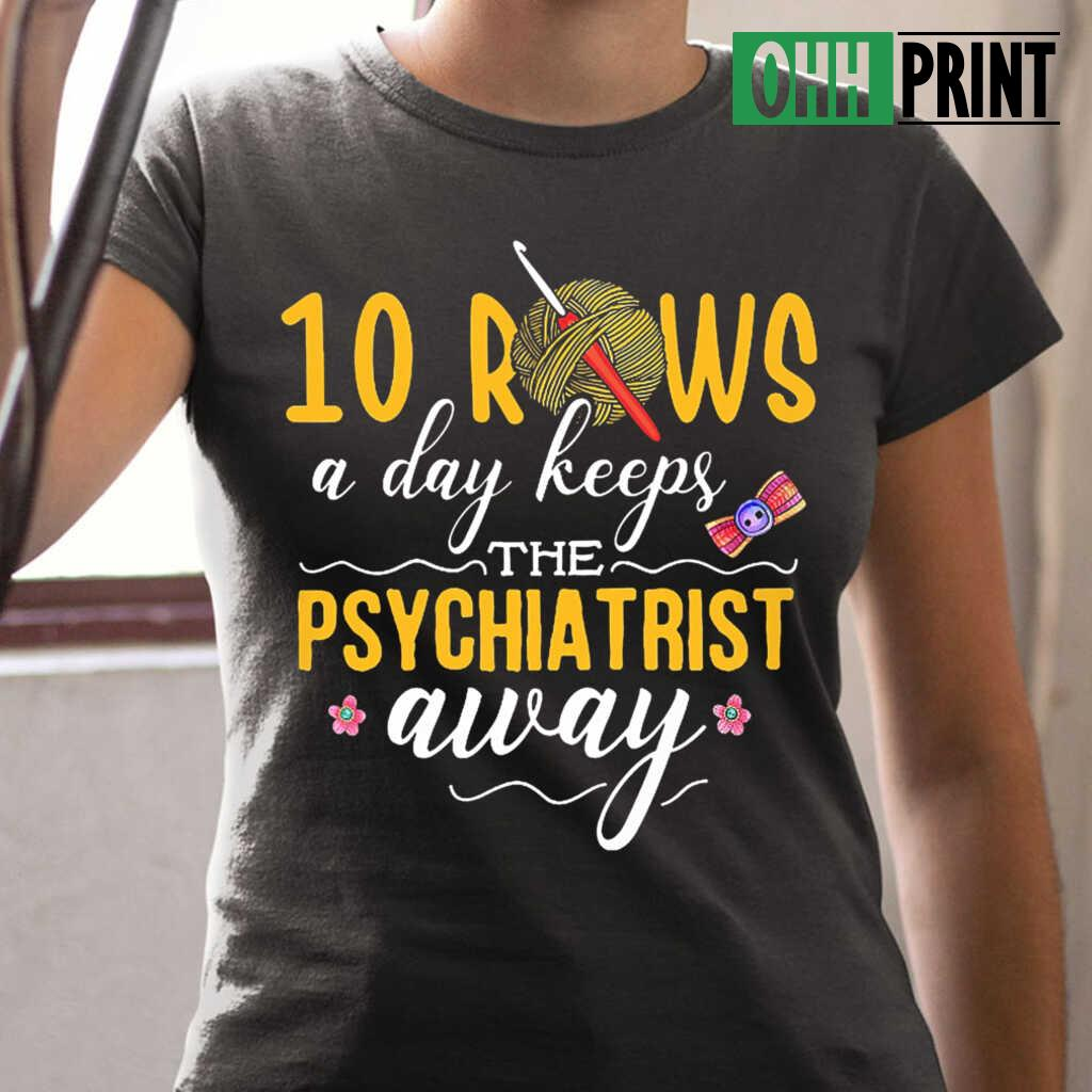 10 Rows A Day Keeps The Psychiatrist Away Crochet T-shirts Black Apparel black - from ohhprint.co 2