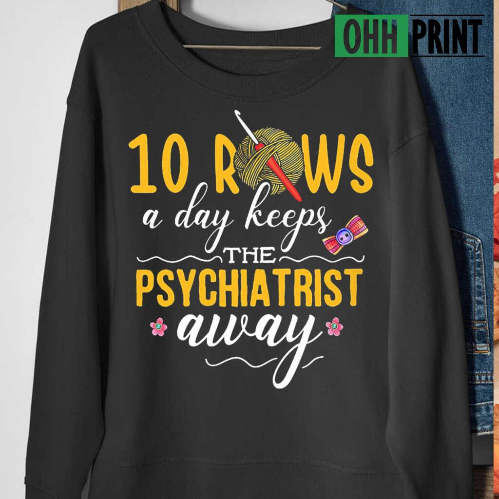 10 Rows A Day Keeps The Psychiatrist Away Crochet T-shirts Black Apparel black - from ohhprint.co 4