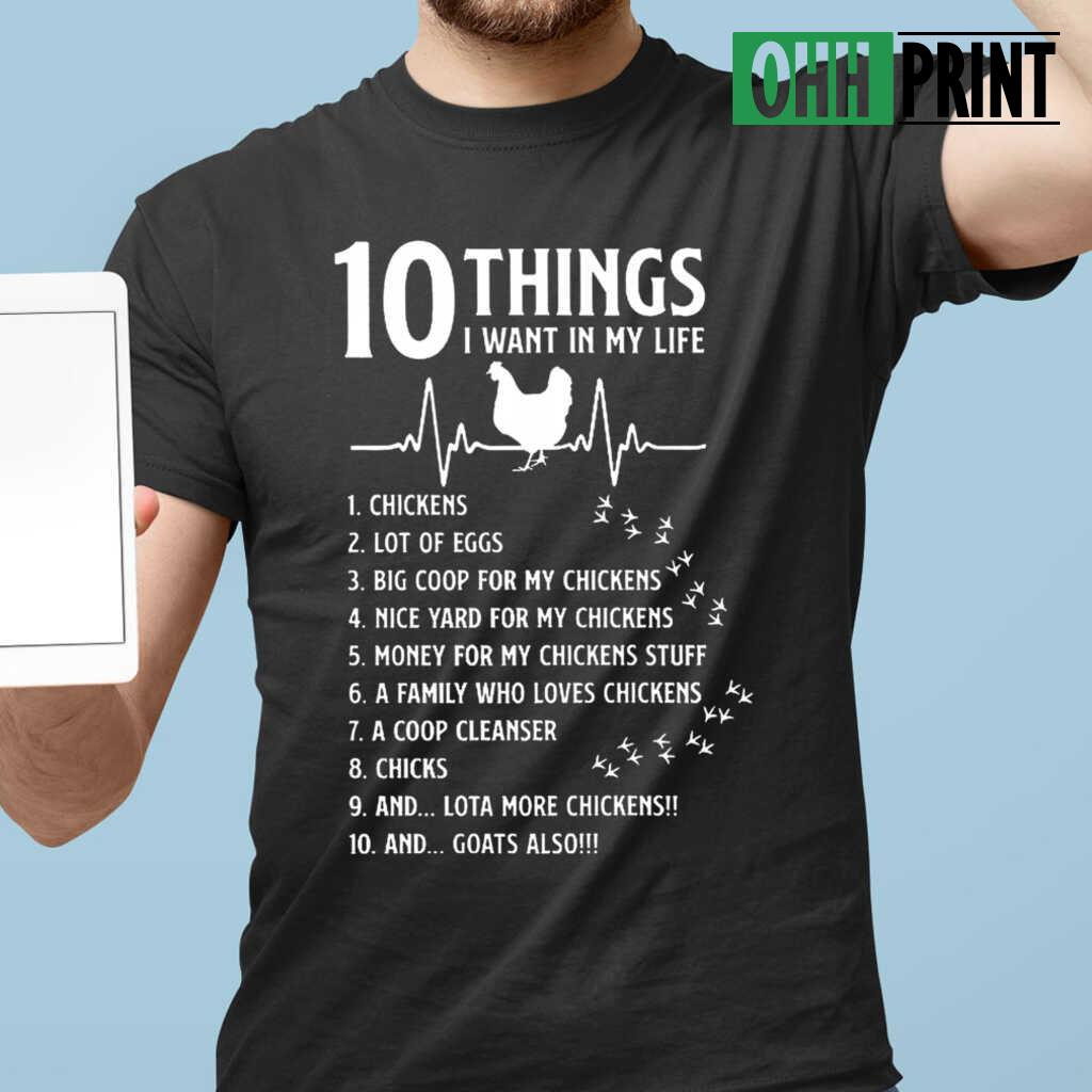 10 Things I Want In My Life Heartbeat I Want Chickens A Lot Of Eggs T-shirts Black - from ohhprint.co 1