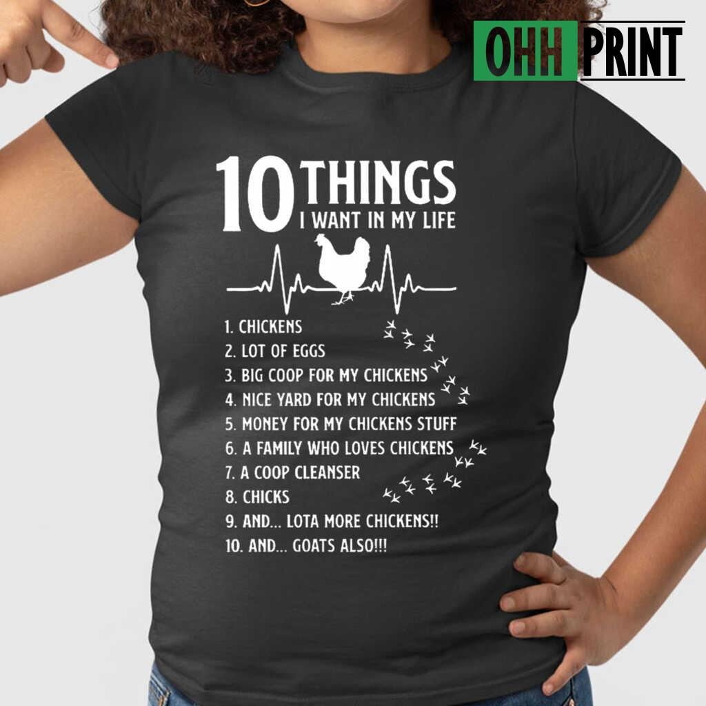10 Things I Want In My Life Heartbeat I Want Chickens A Lot Of Eggs T-shirts Black - from ohhprint.co 2