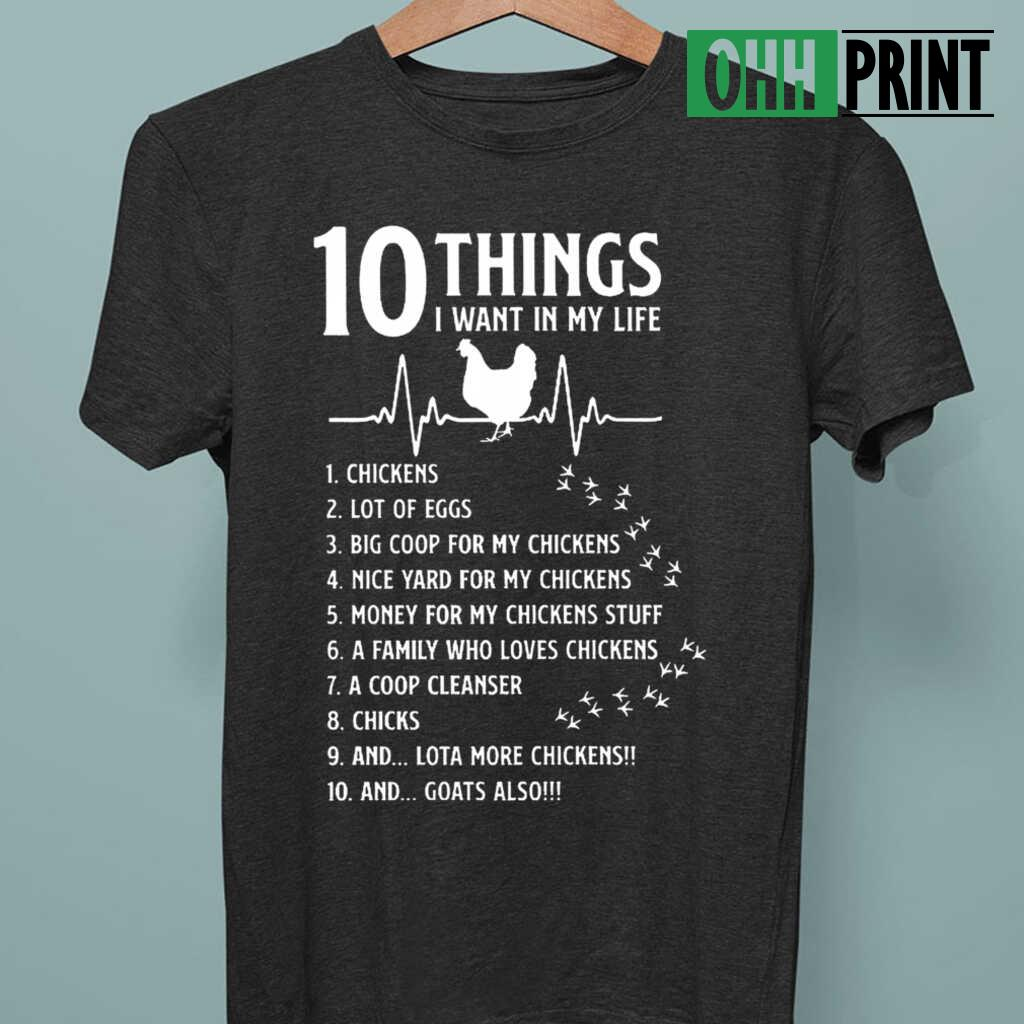 10 Things I Want In My Life Heartbeat I Want Chickens A Lot Of Eggs T-shirts Black - from ohhprint.co 3