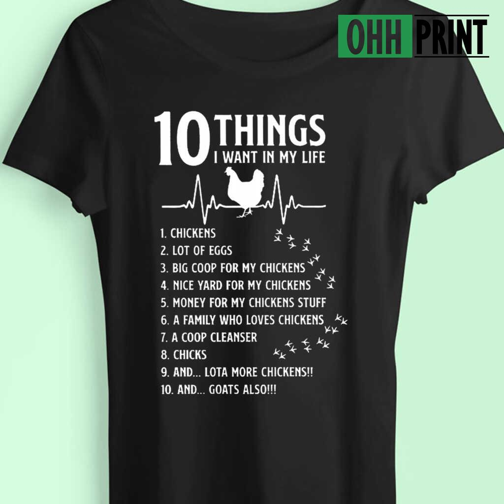 10 Things I Want In My Life Heartbeat I Want Chickens A Lot Of Eggs T-shirts Black - from ohhprint.co 4