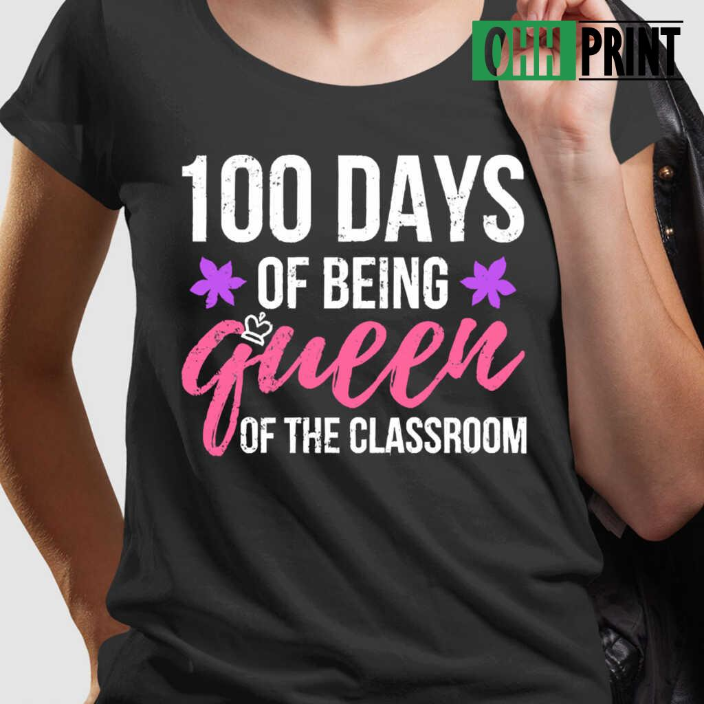 100Th Day Of School Queen Of The Classroom T-shirts Black - from ohhprint.co 2