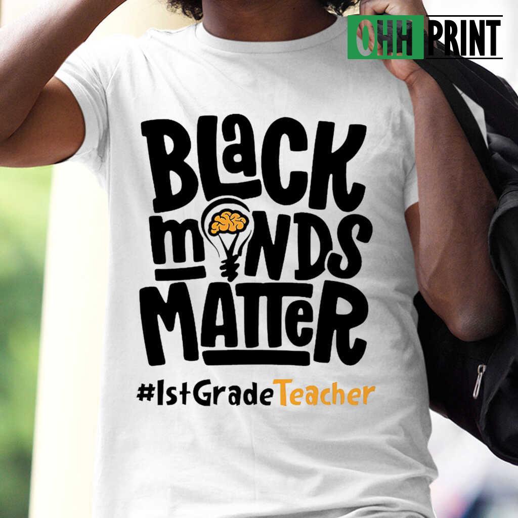 1st Grade Teacher Black Minds Matter T-shirts White - from ohhprint.co 1