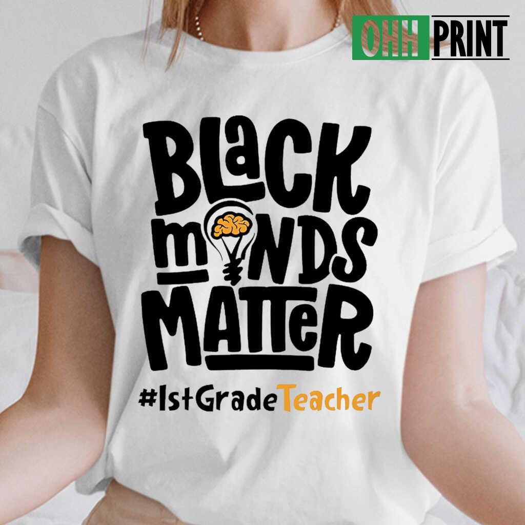 1st Grade Teacher Black Minds Matter T-shirts White - from ohhprint.co 2