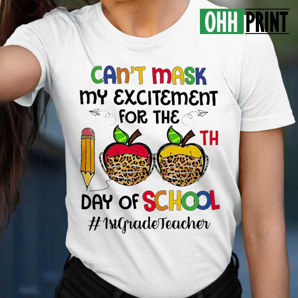 1st Grade Teacher Can't Mask My Exitement For The 100th Day Of School T-shirts White - from btsshirts.info 2