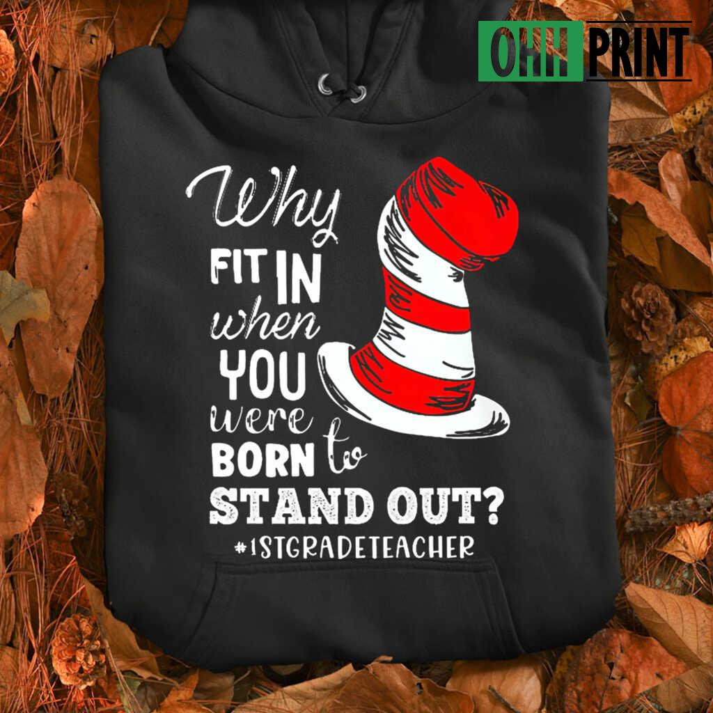 1st Grade Teacher Why Fit In When You Were Born To Stand Out T-shirts Black - from ohhprint.co 3