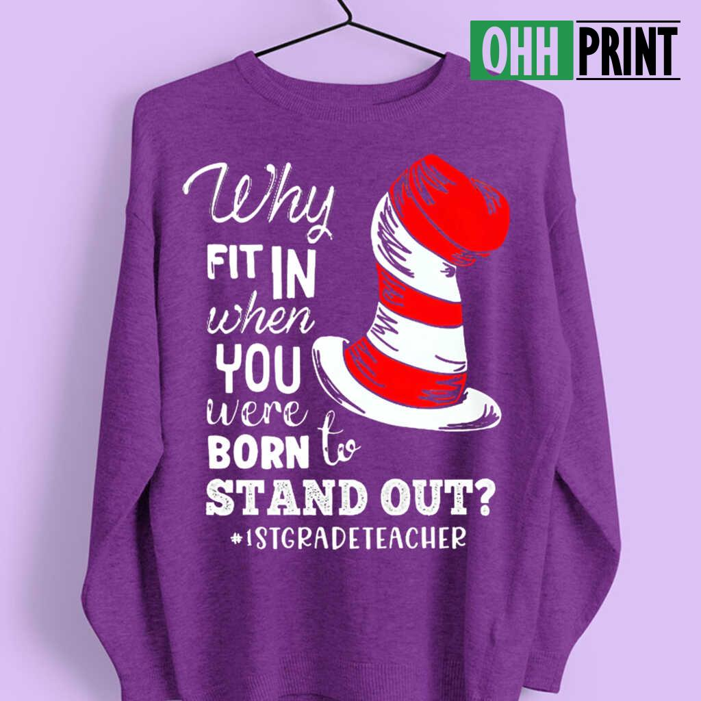1st Grade Teacher Why Fit In When You Were Born To Stand Out T-shirts Black - from ohhprint.co 4