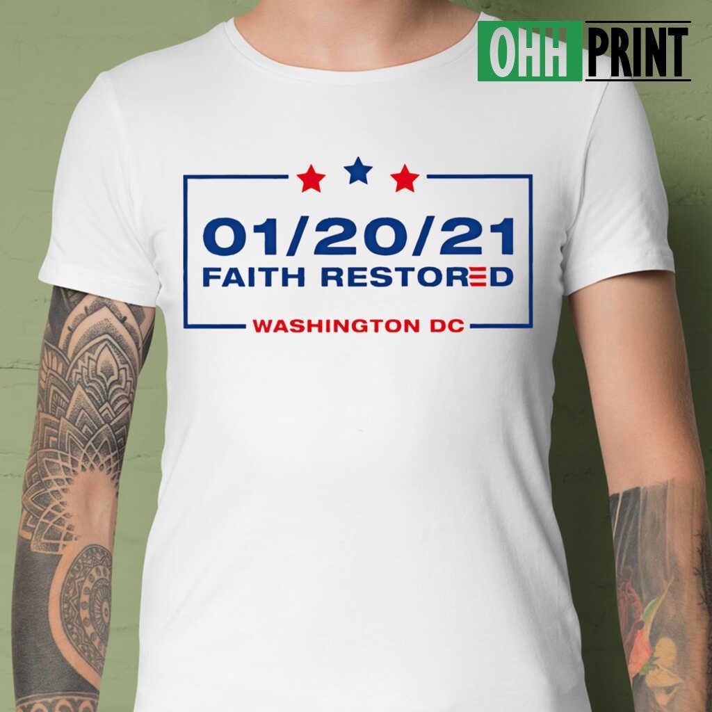 20 January 2021 Faith Restored Washington Dc T-shirts White - from ohhprint.co 1