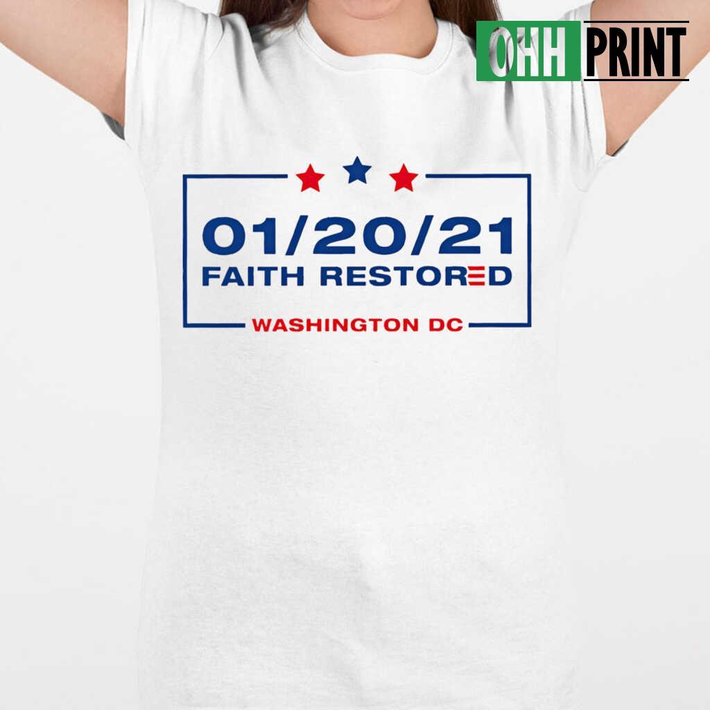 20 January 2021 Faith Restored Washington Dc T-shirts White - from ohhprint.co 2