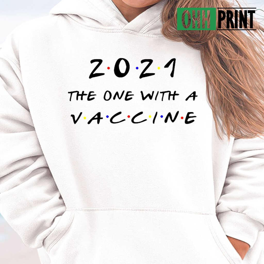2021 The One With The Vaccine T-shirts White Apparel white - from ohhprint.co 4
