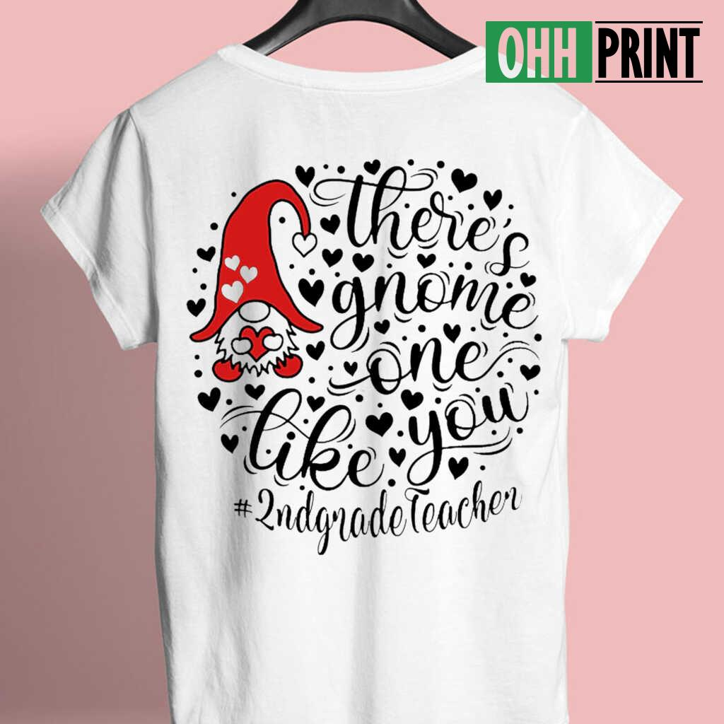 2nd Grade Teacher There's Gnome One Life You T-shirts White - from ohhprint.co 3