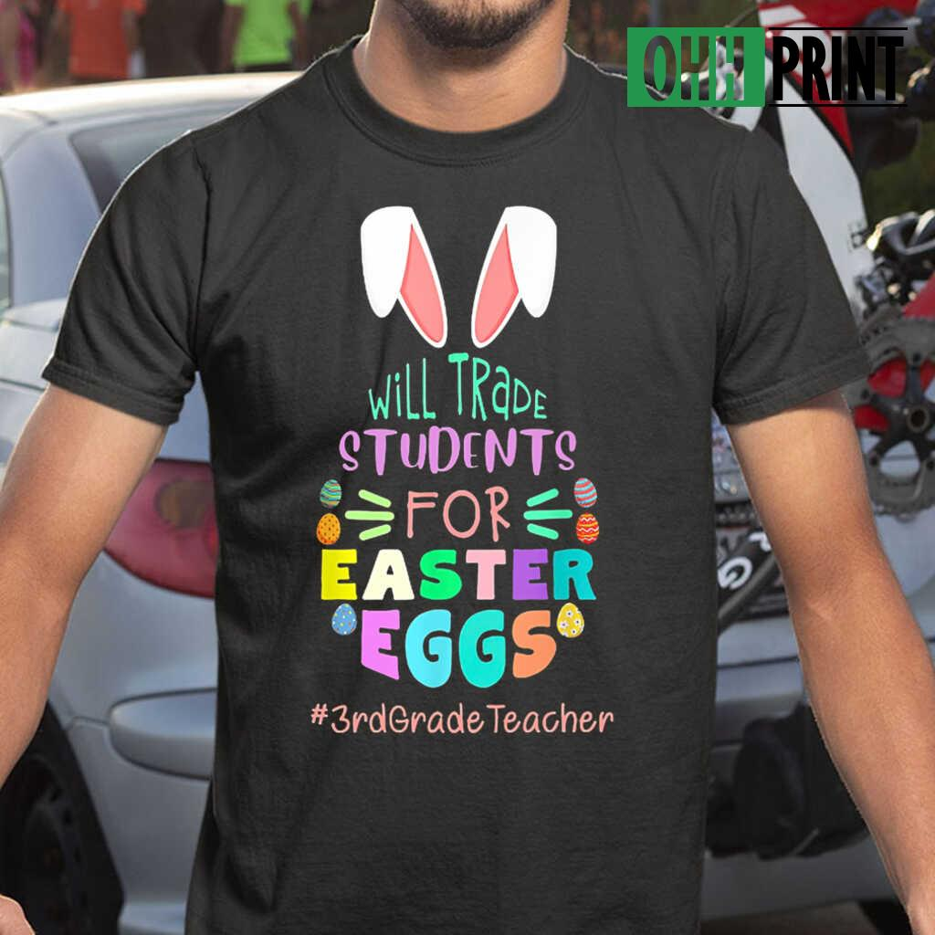 3rd Grade Teacher Will Trade Students For Easter Eggs T-shirts Black - from ohhprint.co 1