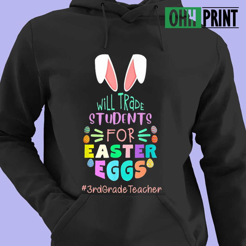 3rd Grade Teacher Will Trade Students For Easter Eggs T-shirts Black - from ohhprint.co 4