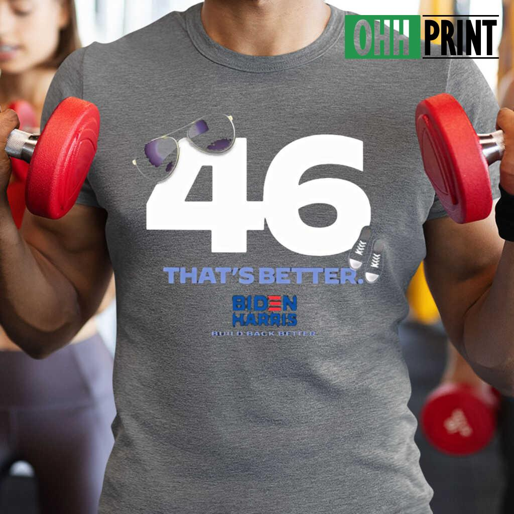 46 Biden That's Better T-shirts Black - from ohhprint.co 1