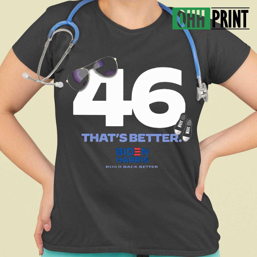 46 Biden That's Better T-shirts Black - from ohhprint.co 2