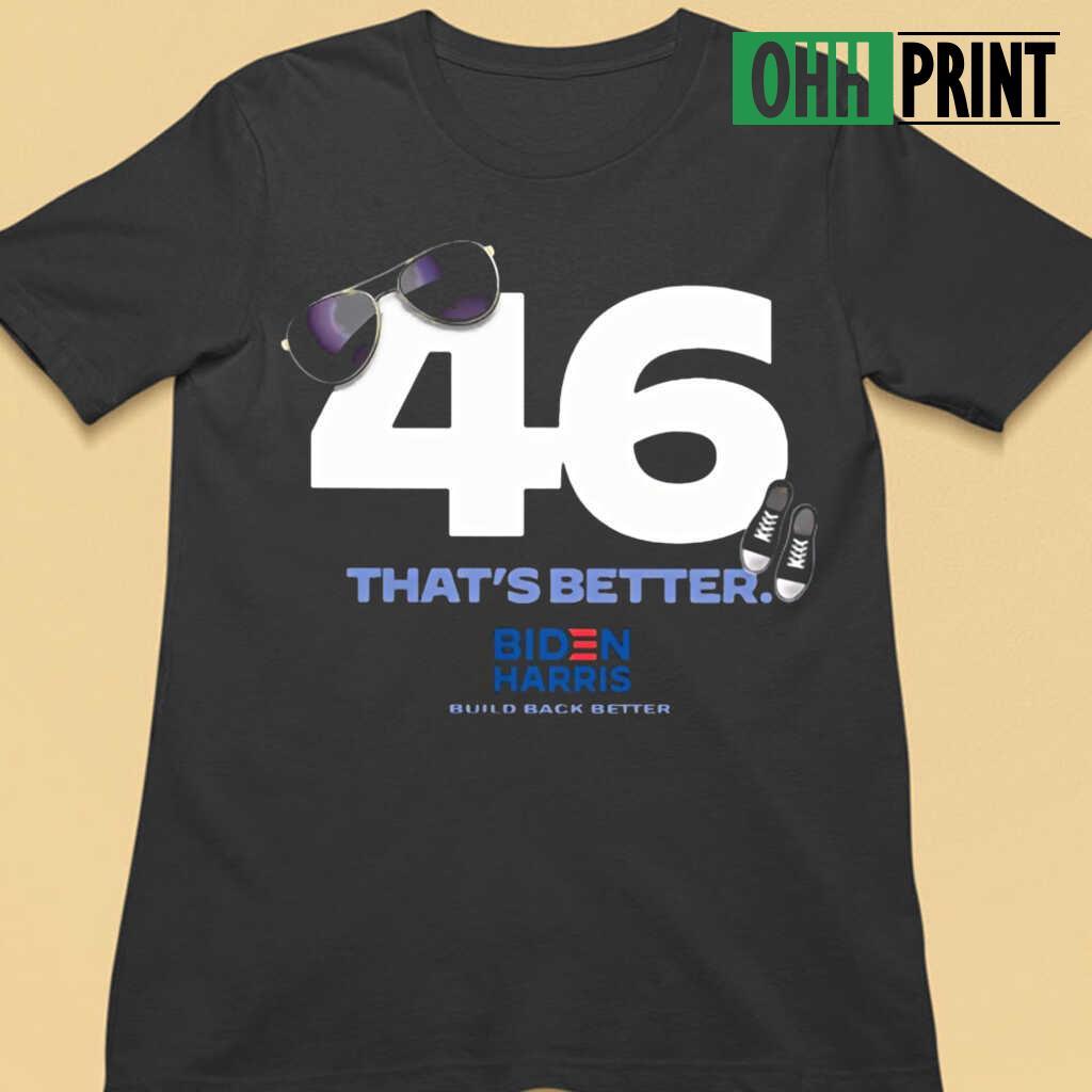 46 Biden That's Better T-shirts Black - from ohhprint.co 3
