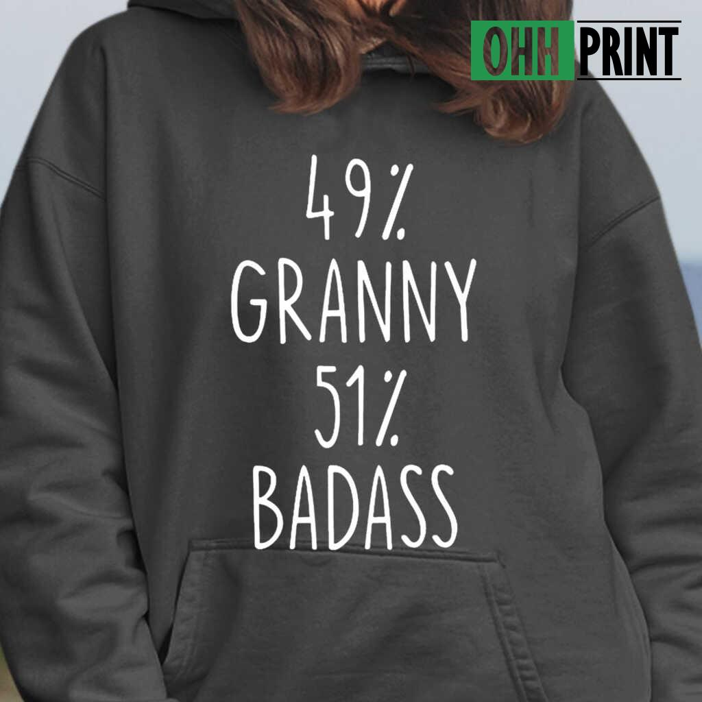 49 Percent Granny 51 Percent Badass T-shirts Black - from ohhprint.co 3