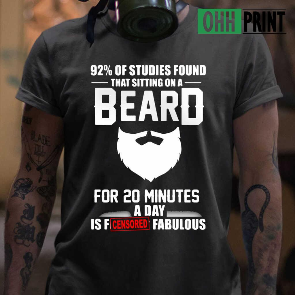 92 Percent Of Studies Found That Sitting On A Beard For 20 Minutes A Day Is Fucking Fabulous T-shirts Black Apparel black - from ohhprint.co 1