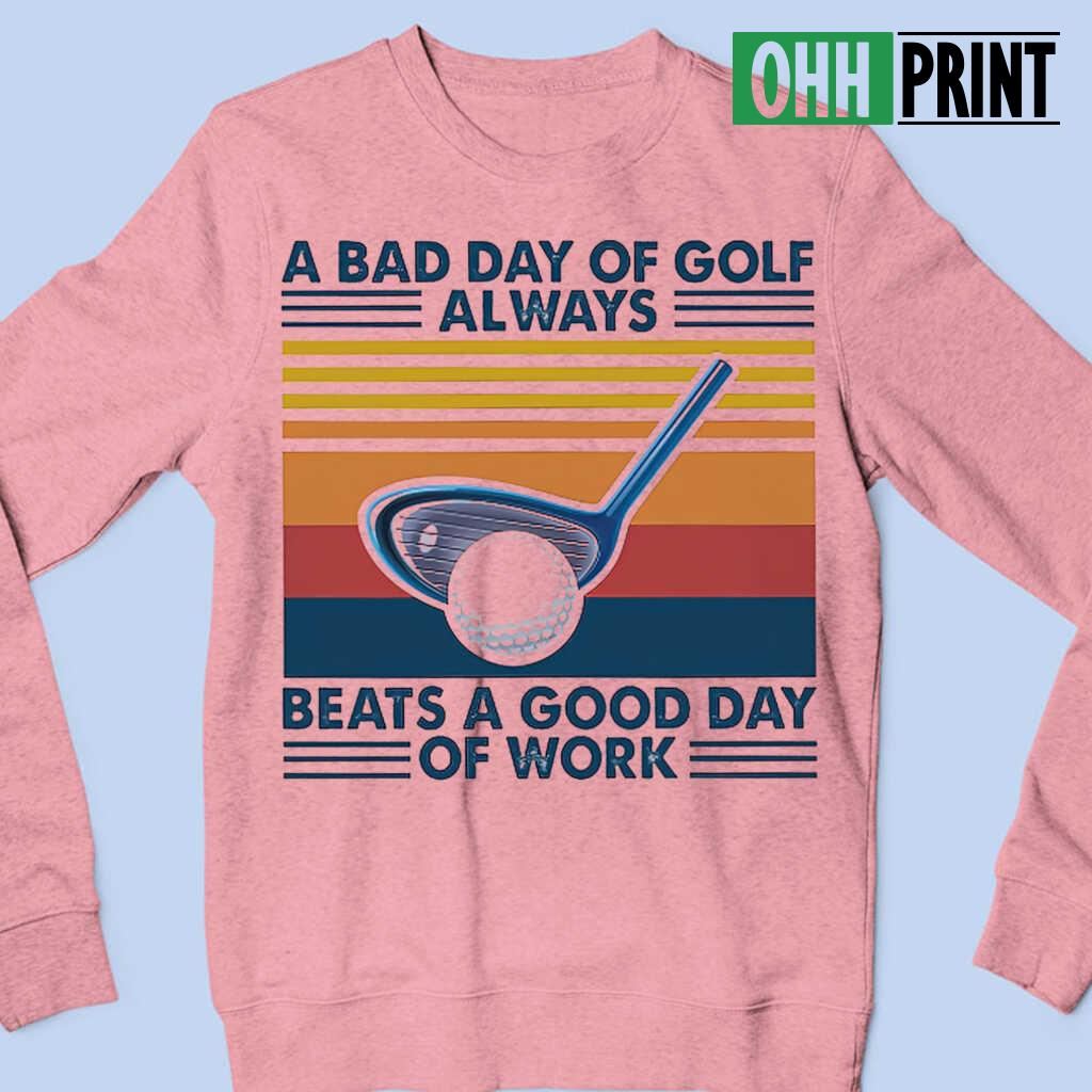 A Bad Day Of Golf Alway Beats A Good Day Of Work Vintage Retro T-shirts White - from ohhprint.co 4