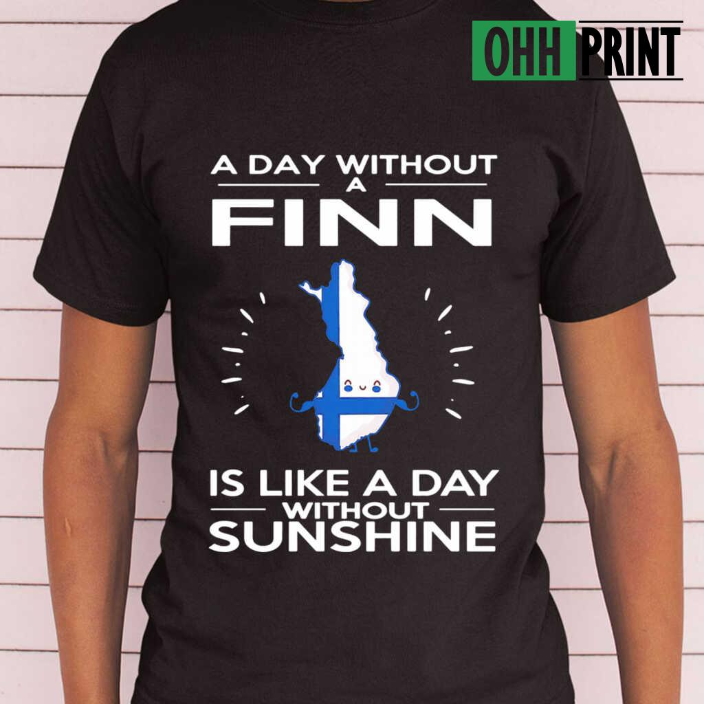 A Day Without A Finn Is Like A Day Without Sunshine T-shirts Black