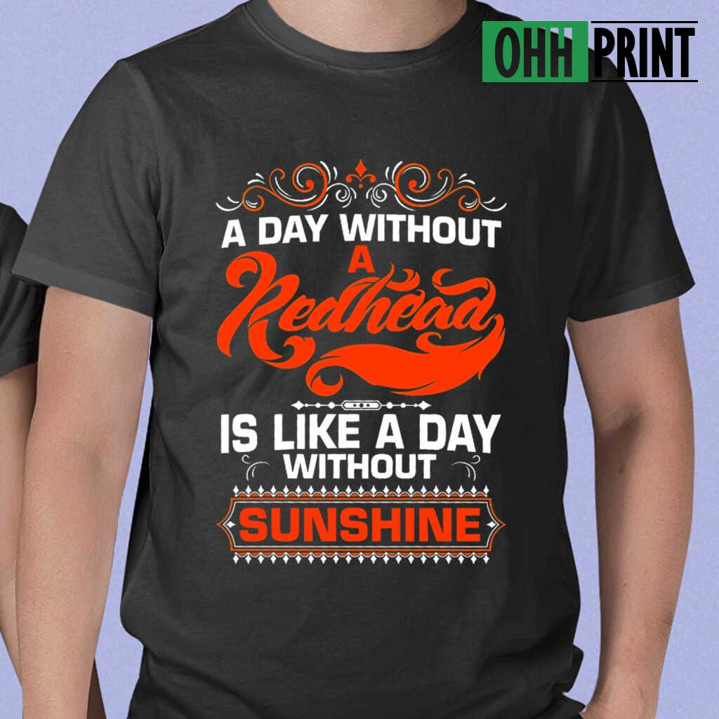 A Day Without A Redhead Is Like A Day Without Sunshine T-shirts Black