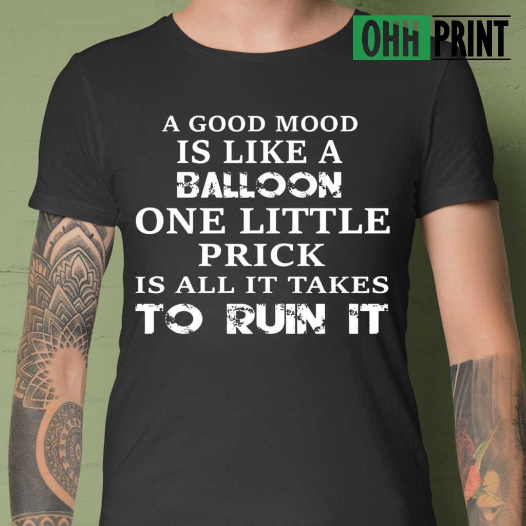 A Good Mood Is Like A Balloon One Little Prick Is All It Takes To Ruin Funny T-shirts Black