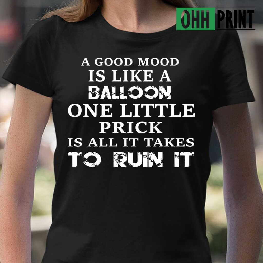 A Good Mood Is Like A Balloon One Little Prick Is All It Takes To Ruin Funny T-shirts Black Apparel black - from ohhprint.co 2