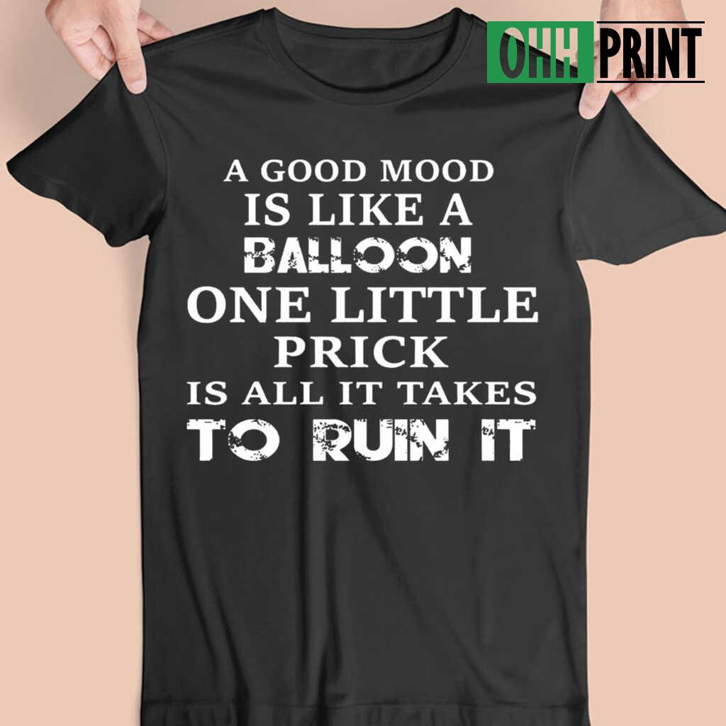 A Good Mood Is Like A Balloon One Little Prick Is All It Takes To Ruin Funny T-shirts Black Apparel black - from ohhprint.co 3