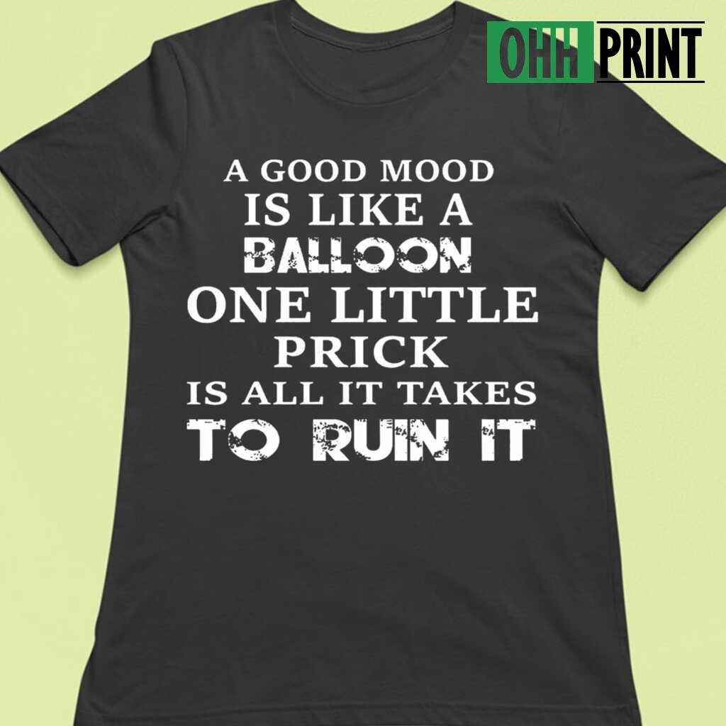A Good Mood Is Like A Balloon One Little Prick Is All It Takes To Ruin Funny T-shirts Black Apparel black - from ohhprint.co 4