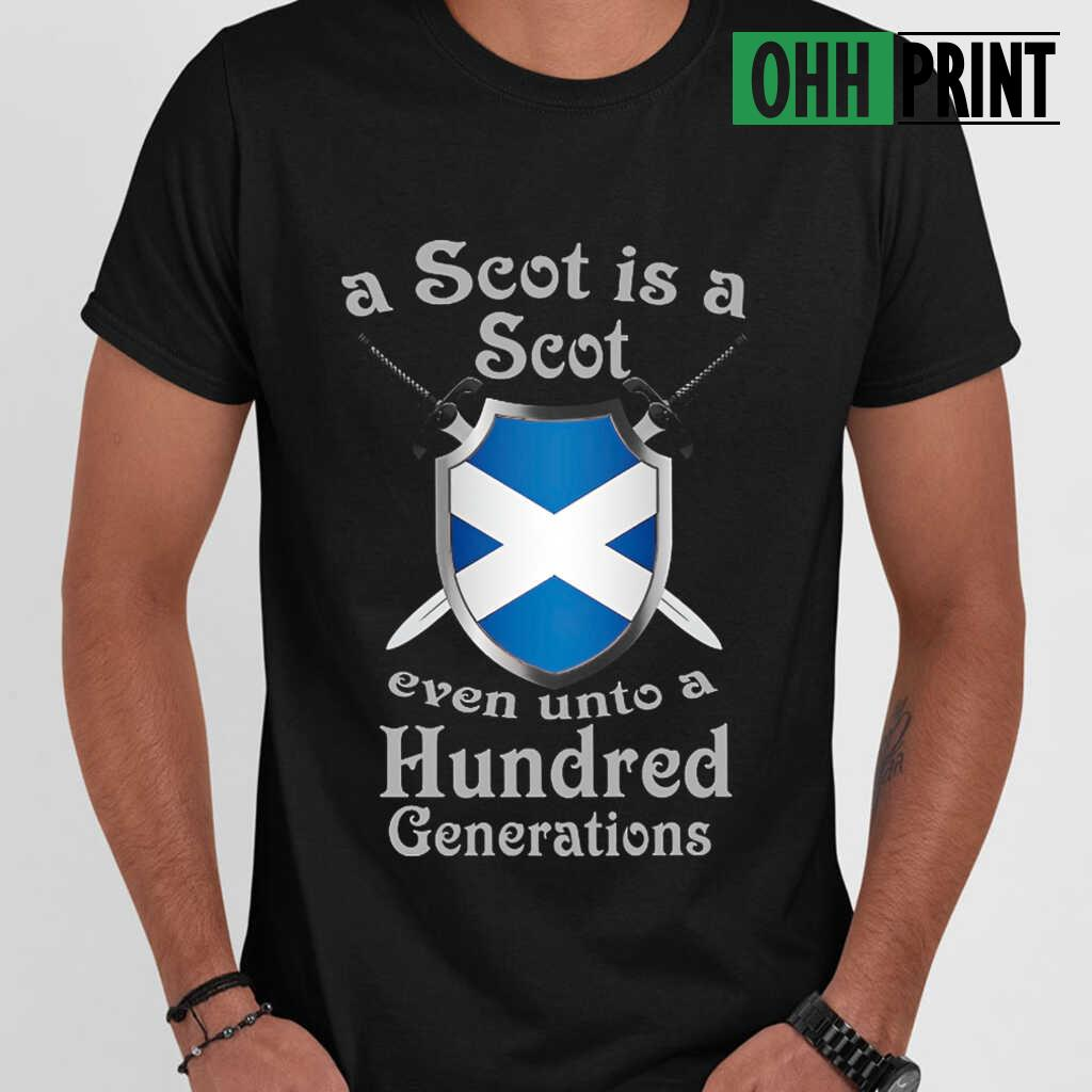 A Scot Is A Scot Even Unto A Hundred Generations T-shirts Black - from ohhprint.co 1