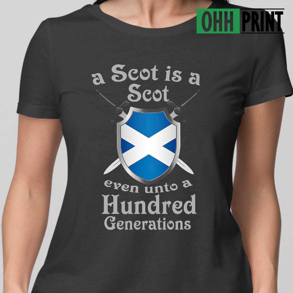 A Scot Is A Scot Even Unto A Hundred Generations T-shirts Black - from ohhprint.co 2
