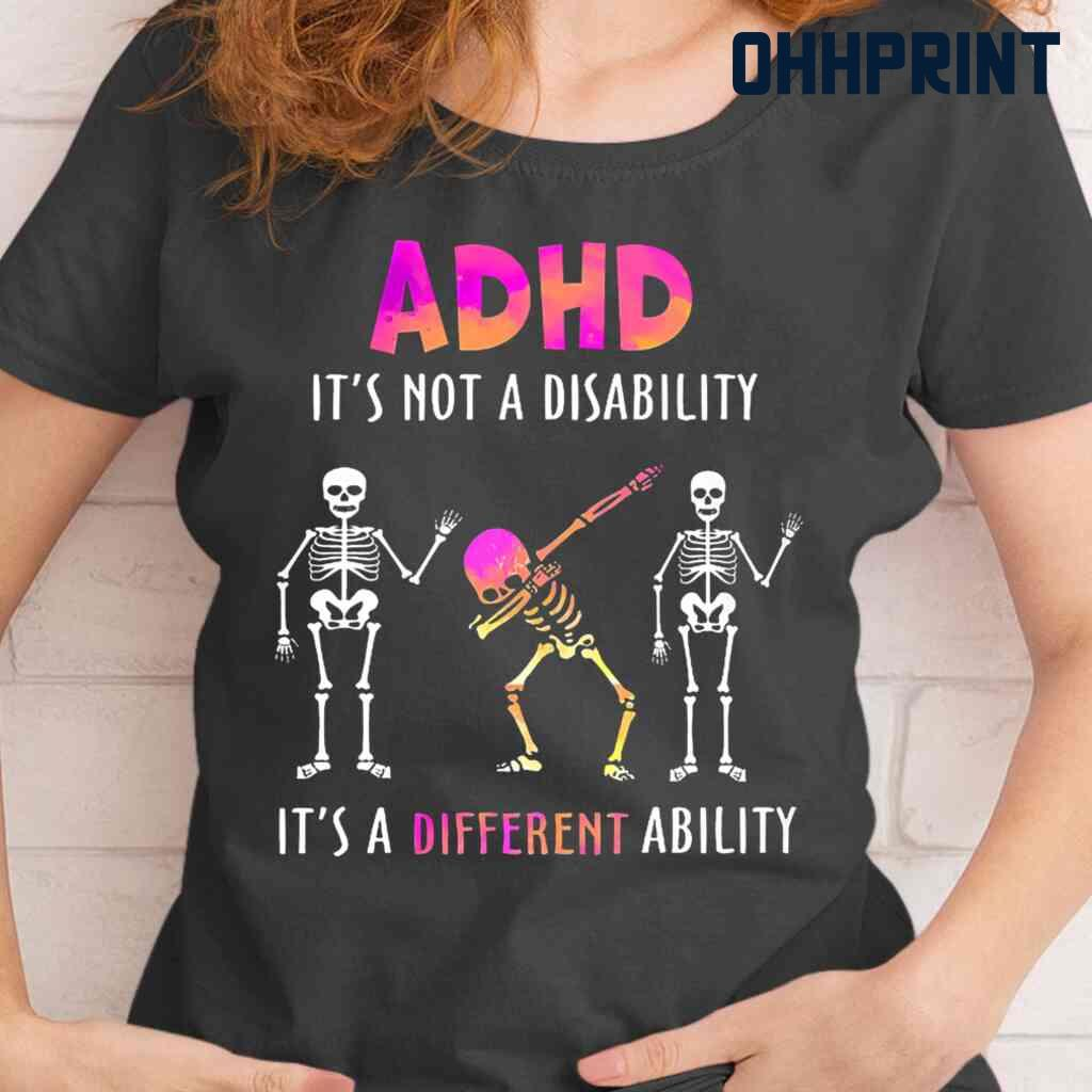Adhd Skeleton It's Not A Disability It's A Different Ability Shirt Tshirts Black