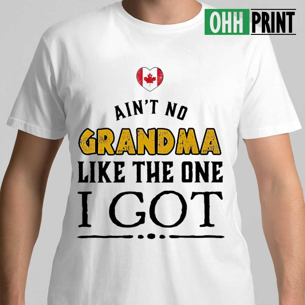 Ain't No Grandma Like The One I Got Canadian Tshirts White