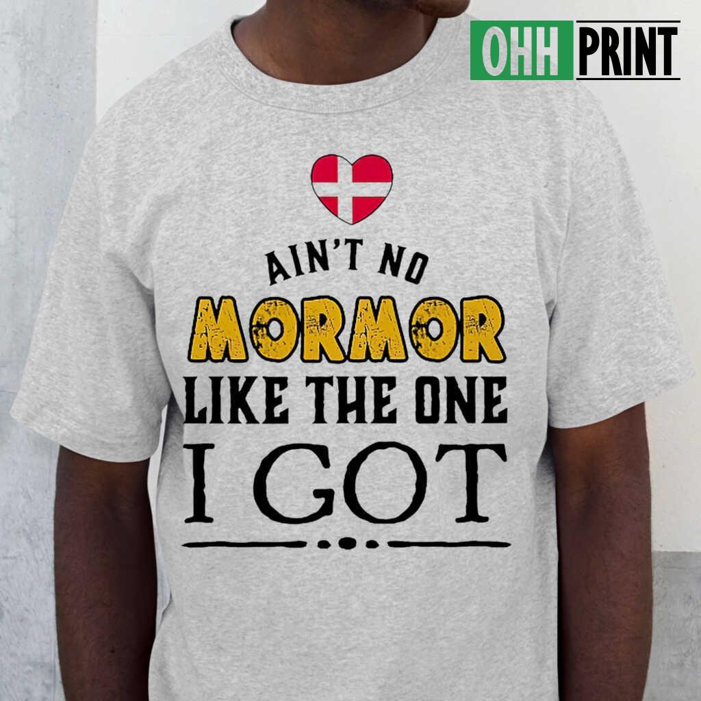 Ain't No Mormor Like The One I Got Tshirts White