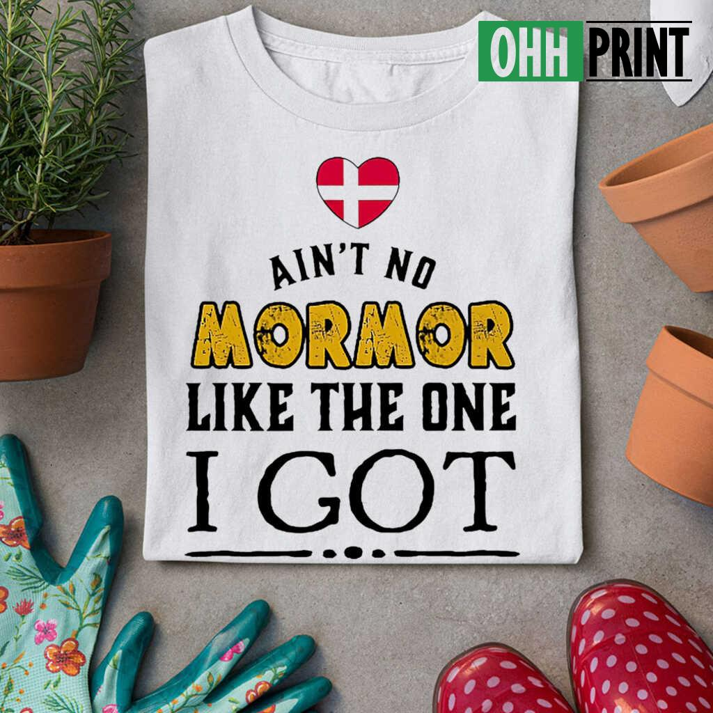 Ain't No Mormor Like The One I Got Tshirts White Apparel White - from ohhprint.co 3