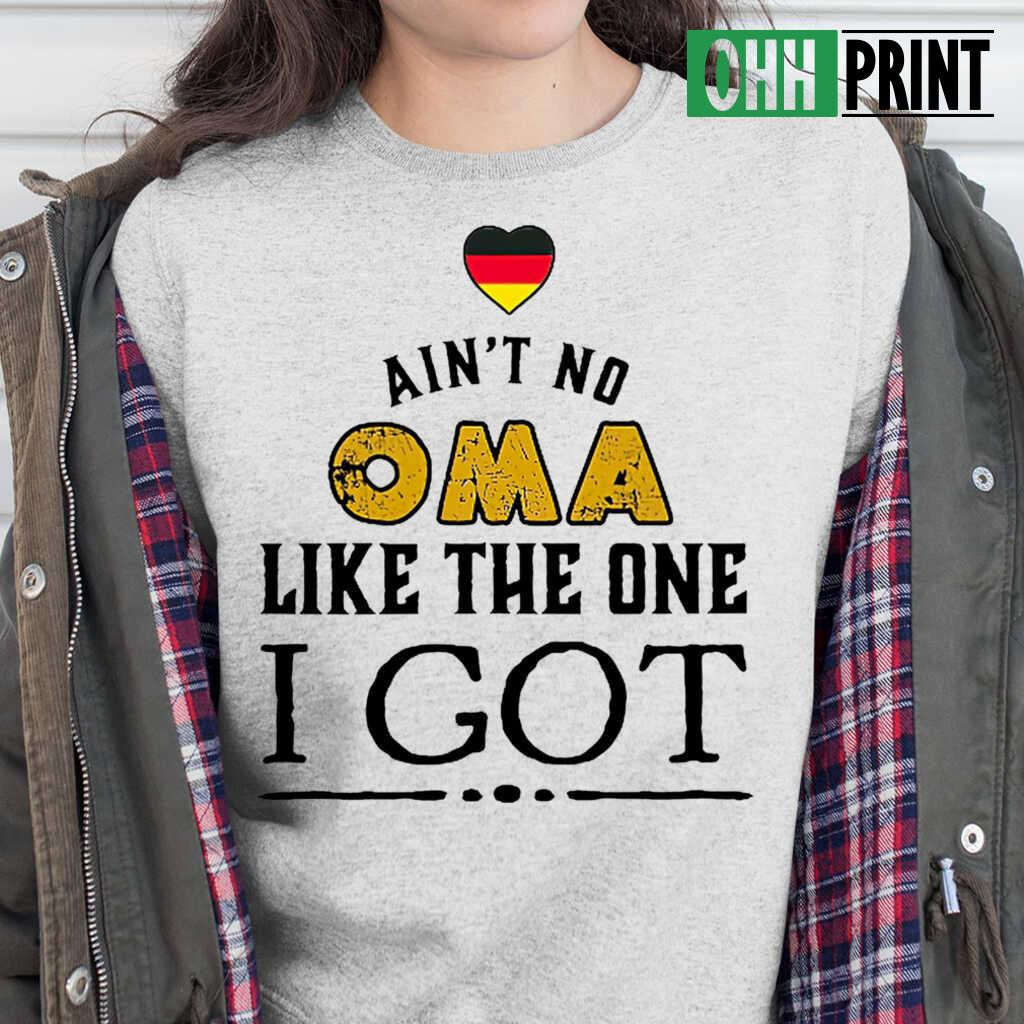 Ain't No Oma Like The One I Got T-shirts White Apparel white - from ohhprint.co 2