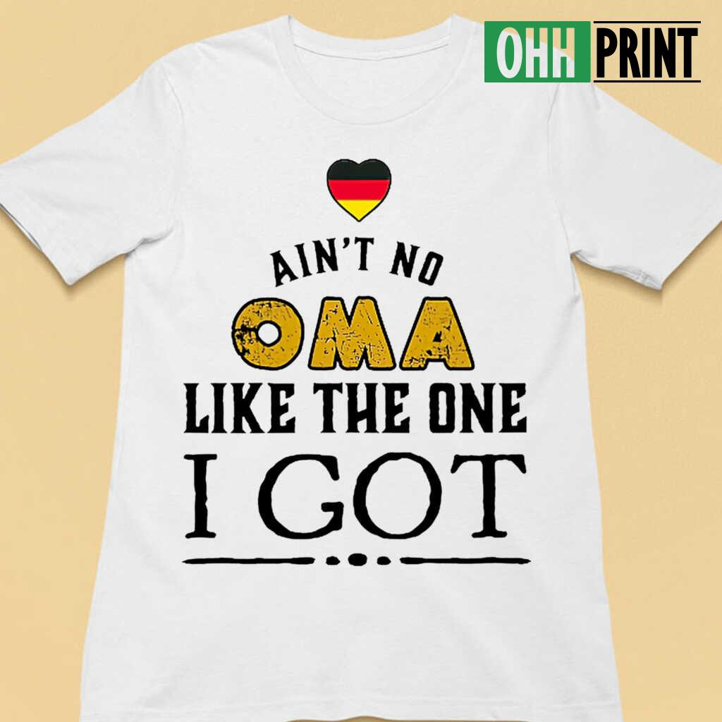 Ain't No Oma Like The One I Got T-shirts White Apparel white - from ohhprint.co 4