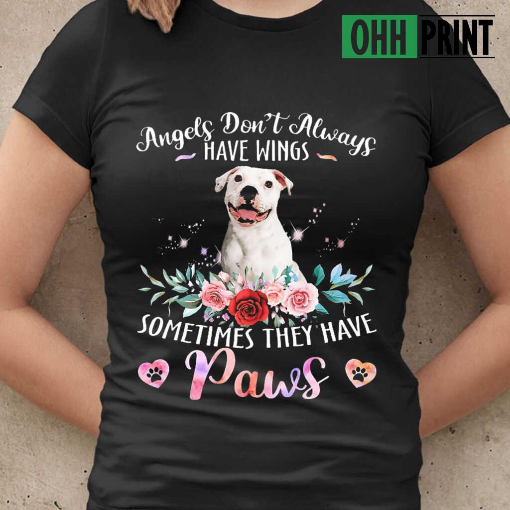 Angels Don't Always Have Wings Sometimes They Have Paws White Pitbull T-shirts Black - from ohhprint.co 2
