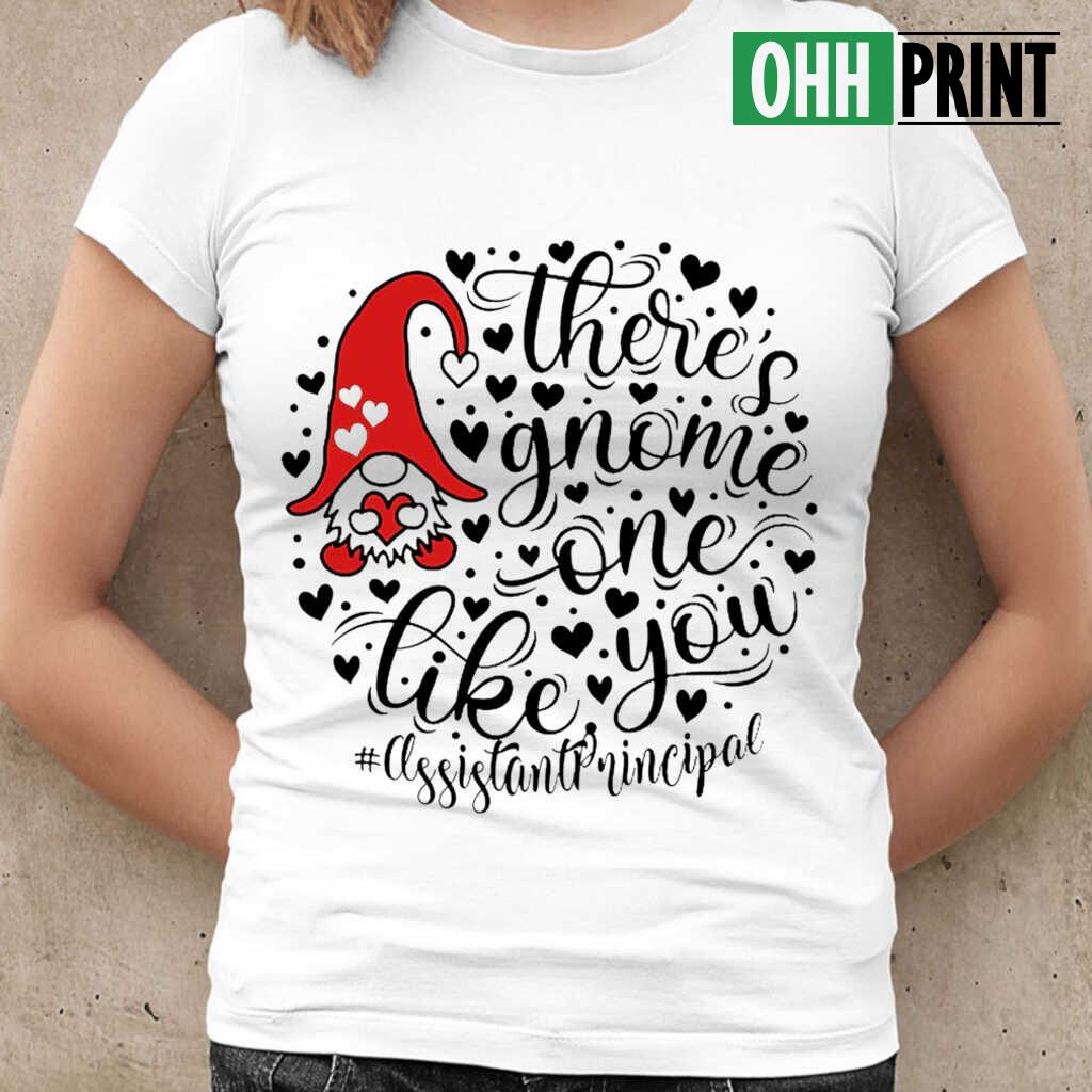 Assistant Principal There's Gnome One Life You T-shirts White Apparel white - from ohhprint.co 2