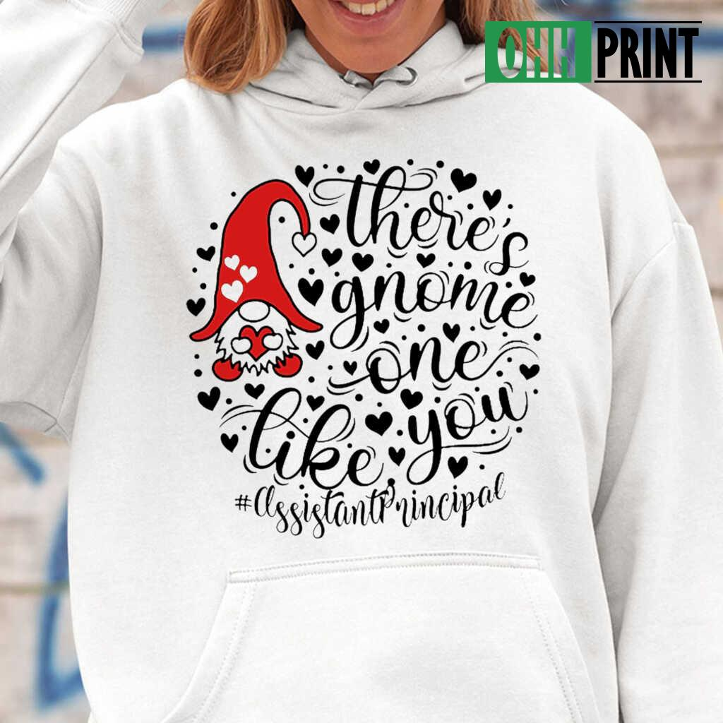 Assistant Principal There's Gnome One Life You T-shirts White Apparel white - from ohhprint.co 4