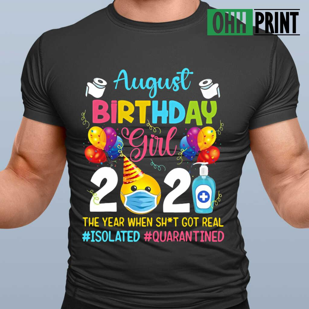 August Birthday Girl 2021 The Year When Shit Got Real Isolated Quarantined T-shirts Black