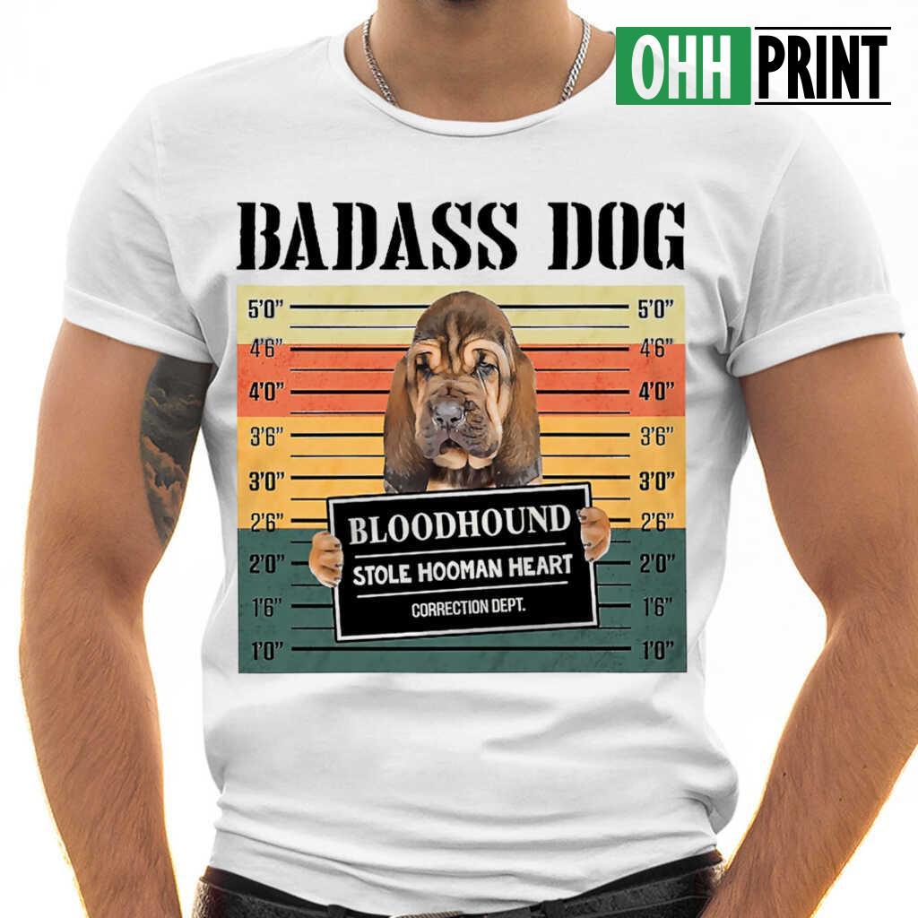Badass Dog Bloodhound Stole Hooman Heart T-shirts White - from myloveinheaven.info 1