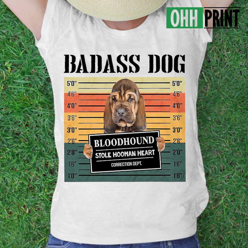 Badass Dog Bloodhound Stole Hooman Heart T-shirts White - from myloveinheaven.info 2