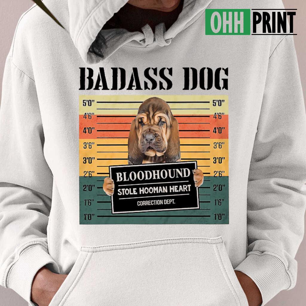 Badass Dog Bloodhound Stole Hooman Heart T-shirts White - from myloveinheaven.info 3