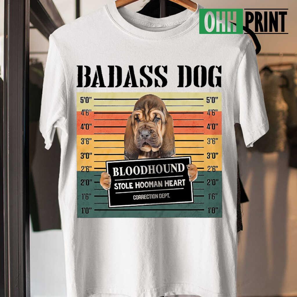 Badass Dog Bloodhound Stole Hooman Heart T-shirts White - from myloveinheaven.info 4