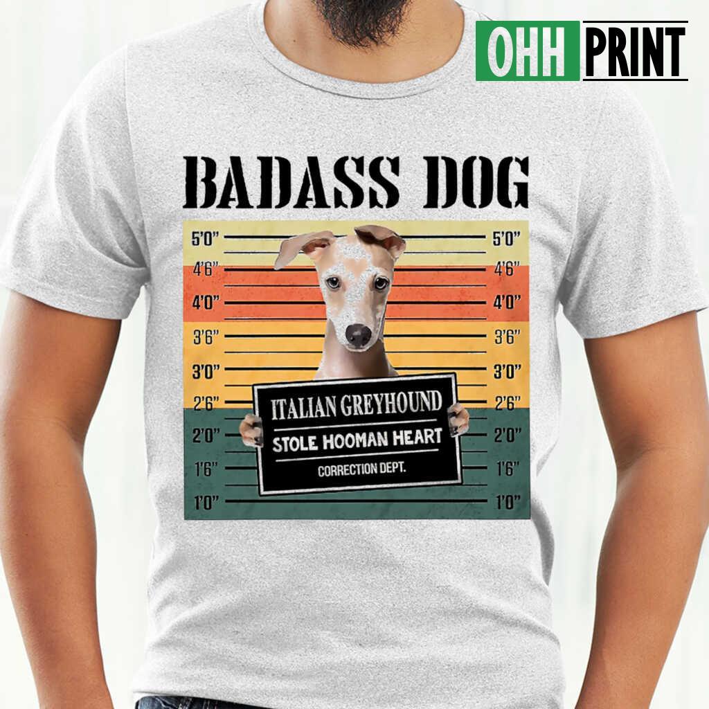 Badass Dog Italian Greyhound Stole Hooman Heart T-shirts White - from ohhprint.co 1