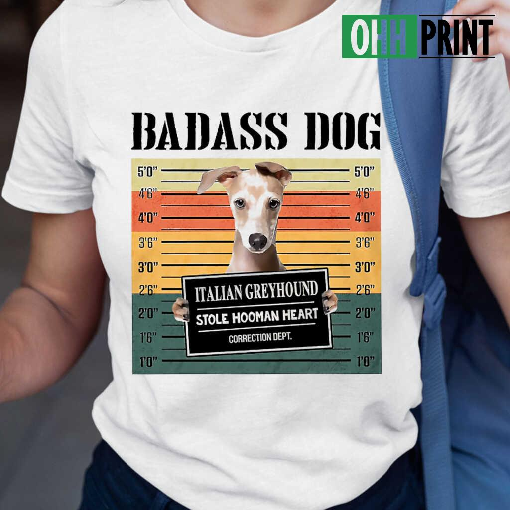 Badass Dog Italian Greyhound Stole Hooman Heart T-shirts White - from ohhprint.co 2