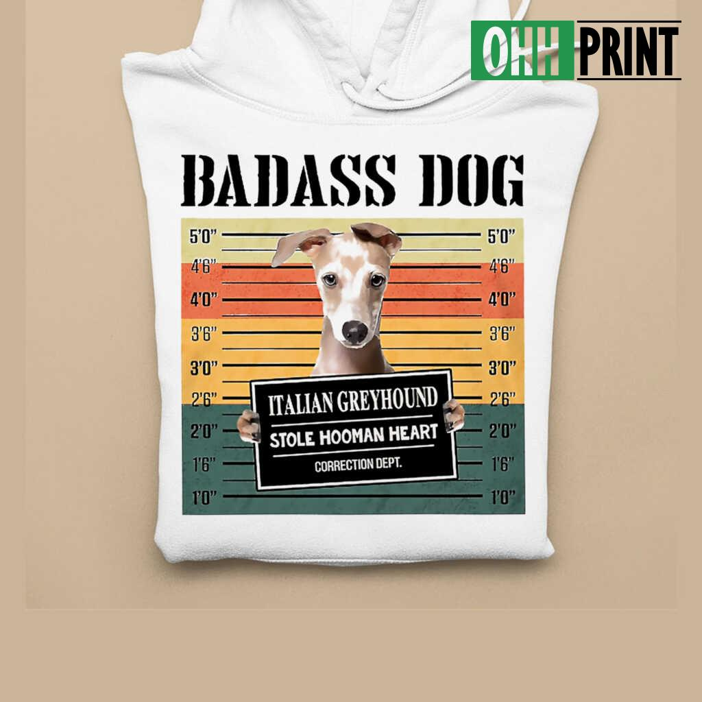 Badass Dog Italian Greyhound Stole Hooman Heart T-shirts White - from ohhprint.co 4
