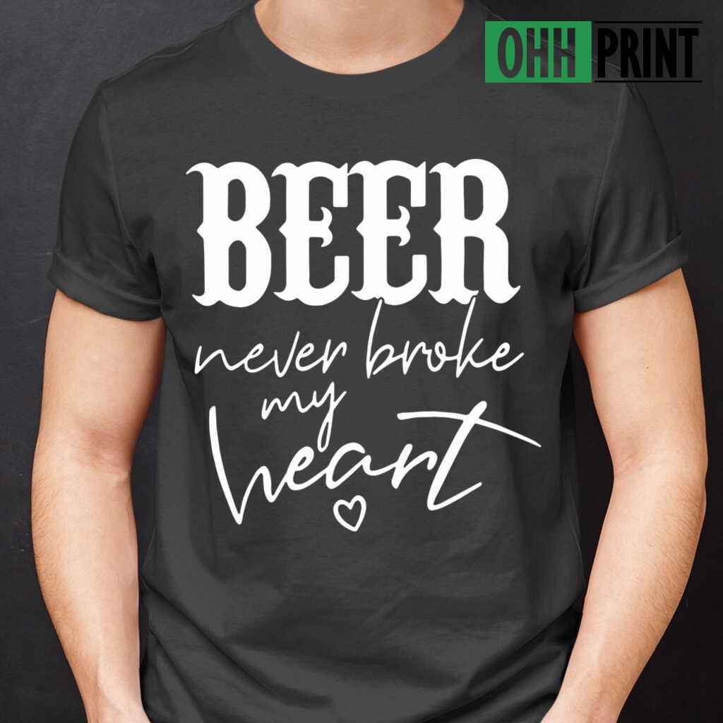Beer Never Broke My Heart T-shirts Black